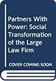Robert L. Nelson: Partners With Power: Social Transformation of the Large Law Firm