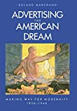 Marchand, Roland: Advertising the American Dream: Making Way for Modernity, 1920-1940