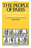 Daniel Roche: The People of Paris: An Essay in Popular Culture in the 18th Century (Studies on the History of Society and Culture)