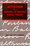 Resch, Robert P.: Althusser and the Renewal of Marxist Social Theory