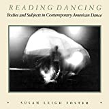 Foster, Susan Leigh: Reading Dancing: Bodies and Subjects in Contemporary American Dance