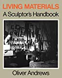 Andrews, Oliver: Living Materials: A Sculptor&#39;s Handbook