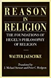 Jaeschke, Walter: Reason in Religion: The Foundations of Hegel&#39;s Philosophy of Religion