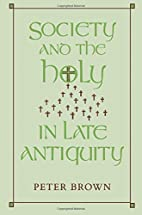 Society and the Holy in Late Antiquity by…