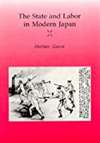 The State and Labor in Modern Japan by…