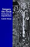 Straw, Carole: Gregory the Great: Perfection in Imperfection