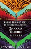 Enloe, Cynthia: Bananas, Beaches and Bases: Making Feminist Sense of International Politics