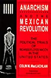 MacLachlan, Colin M.: Anarchism and the Mexican Revolution: The Political Trials of Ricardo Flores Magon in the United States