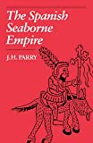 Parry, John Horace: The Spanish Seaborne Empire