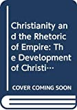 Averil Cameron: Christianity and the Rhetoric of Empire: The Development of Christian Discourse (Sather Classical Lectures)