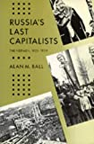 Ball, Alan M.: Russia&#39;s Last Capitalists: The Nepmen, 1921-1929/With a New Preface