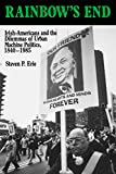 Erie, Steven P.: Rainbow's End: Irish-Americans and the Dilemmas of Urban Machine Politics, 1840-1985