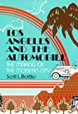 Bottles, Scott L.: Los Angeles and the Automobile: The Making of the Modern City