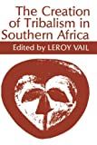 Vail, Leroy: The Creation of Tribalism in Southern Africa