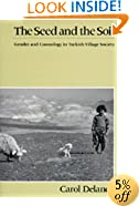 The Seed and the Soil: Gender and Cosmology in Turkish Village Society (Comparative Studies on Muslim Societies)