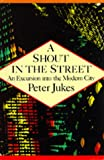 Jukes, Peter: A Shout in the Street