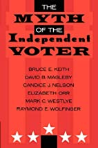 The Myth of the Independent Voter by Bruce…