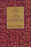 Crow, John A.: The Epic of Latin America