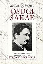 The Autobiography of Osugi Sakae by Sakae…