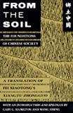 Zheng, Wang: From the Soil: The Foundations of Chinese Society  A Translation of Fei Xiaotong's Xiangtu Zhongguo