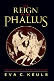 Keuls, Eva C.: The Reign of the Phallus: Sexual Politics in Ancient Athens