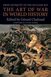 Chaliand, Gerard: The Art of War in World History: From Antiquity to the Nuclear Age