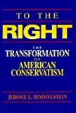 Himmelstein, Jerome L.: To the Right: The Transformation of American Conservatism