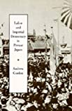 Gordon, Andrew: Labor and Imperial Democracy in Prewar Japan