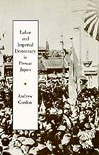 Labor and Imperial Democracy in Prewar Japan…