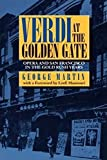 Martin, George: Verdi at the Golden Gate: Opera and San Francisco in the Gold Rush Years