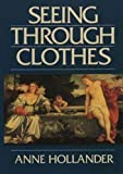Hollander, Anne: Seeing Through Clothes