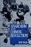 Dirlik, Arif: Anarchism in the Chinese Revolution