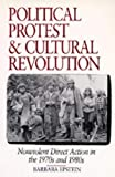 Epstein, Barbara: Political Protest and Cultural Revolution: Nonviolent Direct Action in the 1970s and 1980s