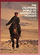 The Changing World of Mongolia's Nomads by…