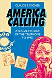 Fischer, Claude S.: America Calling: A Social History of the Telephone to 1940
