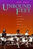 Yung, Judy: Unbound Feet: A Social History of Chinese Women in San Francisco