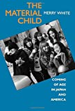 White, Merry: The Material Child: Coming of Age in Japan and America