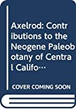 Axelrod: Axelrod: Contributions to the Neogene Paleobotany of Central California (Pr Only) (University of California publications in geological sciences ; v. 121)