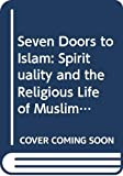 Renard, John: Seven Doors to Islam: Spirituality and the Religious Life of Muslims
