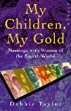 Taylor, Debbie: My Children, My Gold: Meetings with Women of the Fourth World