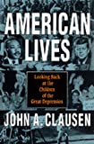 Clausen, John A.: American Lives: Looking Back at the Children of the Great Depression