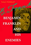 Robert Middlekauff: Benjamin Franklin and His Enemies
