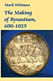 Whittow, Mark: The Making of Byzantium, 600-1025