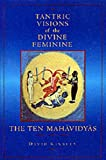 Kinsley, David: Tantric Visions of the Divine Feminine: The Ten Mahavidyas