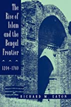 The Rise of Islam and the Bengal Frontier,…
