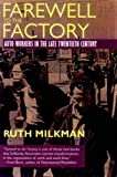 Milkman, Ruth: Farewell to the Factory: Auto Workers in the Late Twentieth Century