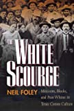 Foley, Neil: White Scourge: Mexicans, Blacks, and Poor Whites in Texas Cotton Culture