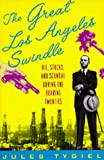 Tygiel, Jules: The Great Los Angeles Swindle: Oil, Stocks, and Scandal During the Roaring Twenties