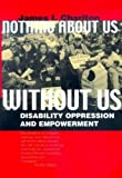 Charlton, James I.: Nothing About Us Without Us: Disability Oppression and Empowerment