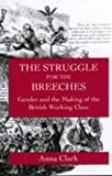 Clark, Anna: The Struggle for the Breeches: Gender and the Making of the British Working Class